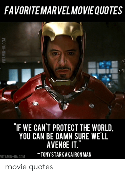 Vitamin Ha: FAVORITEMARVEL MOVIEQUOTES  IF WE CAN'T PROTECT THE WORLD  YOU CAN BE DAMN SURE WE'LL  AVENGE IT.  TONY STARKAKAIRONMAN  VITAMIN-HA.COM movie quotes