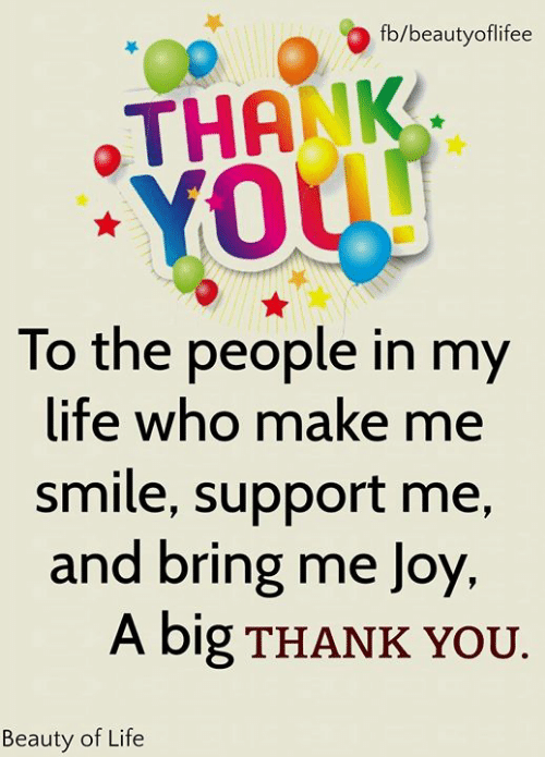 you beauty: fb/beautyoflifee  THANK  YOUU  To the people in my  life who make me  smile, support me,  and bring me Joy  A big THANK YOU.  Beauty of Life