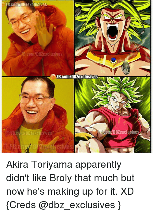Memes, 🤖, and Dbz: FB.co  mMDB  Lexclusives  fB.com/DBZexclusives  FB.com/DB exclusives  FB-coli DBZexclusiveSA  FB.cdm/DBZexcil sives Akira Toriyama apparently didn't like Broly that much but now he's making up for it. XD {Creds @dbz_exclusives }