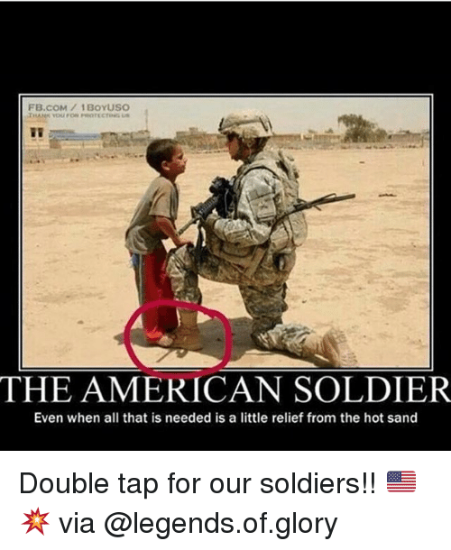 Memes, Soldiers, and American: FB.coM 1 BOYUSO  THE AMERICAN SOLDIER  Even when all that is needed is a little relief from the hot sand Double tap for our soldiers!! 🇺🇸💥 via @legends.of.glory