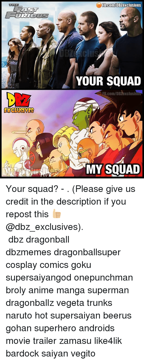 Anime, Broly, and Dragonball: FB.Com/DBZexclusives  YOUR SQUAD  EB.com/DBZexclusives  EXCLUSIVES  MY SQUAD Your squad? - . (Please give us credit in the description if you repost this 👍🏼@dbz_exclusives). ━━━━━━━━━━━━━━━━━━━━━ dbz dragonball dbzmemes dragonballsuper cosplay comics goku supersaiyangod onepunchman broly anime manga superman dragonballz vegeta trunks naruto hot supersaiyan beerus gohan superhero androids movie trailer zamasu like4lik bardock saiyan vegito