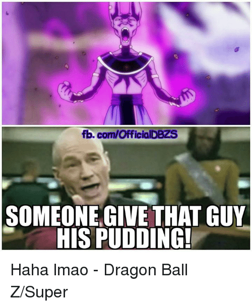 Dragon Ball Z Super: fb.com/OfficialDBZS  SOMEONE GIVE THAT GUY  HIS PUDDING! Haha lmao  - Dragon Ball Z/Super