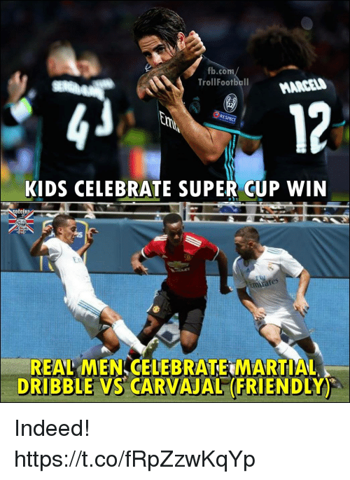 Memes, fb.com, and Indeed: fb.com  TrollFootball  MARCELD  12  KIDS CELEBRATE SUPER CUP WIN  SOCCERA  REAL MEN CELEBRATE MARTIAL  DRIBBLE VS CARVAJAL (FRIENDLY) Indeed! https://t.co/fRpZzwKqYp