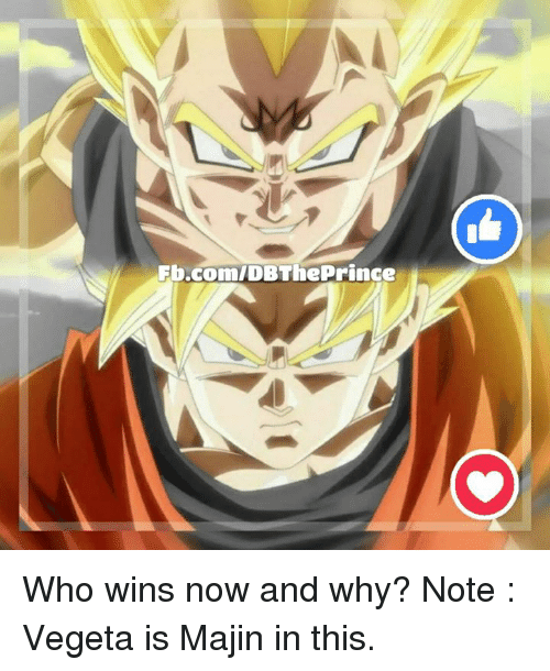 Memes, Prince, and Vegeta: Fb.comIDBThe Prince Who wins now and why? Note : Vegeta is Majin in this.