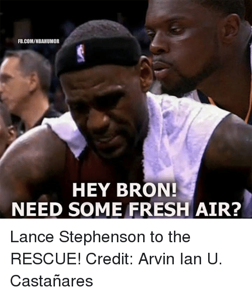 Fresh, Lance Stephenson, and Nba: FB.COMINBAHUMOR  HEY BRON!  NEED SOME FRESH AIR? Lance Stephenson to the RESCUE! Credit: Arvin Ian U. Castañares