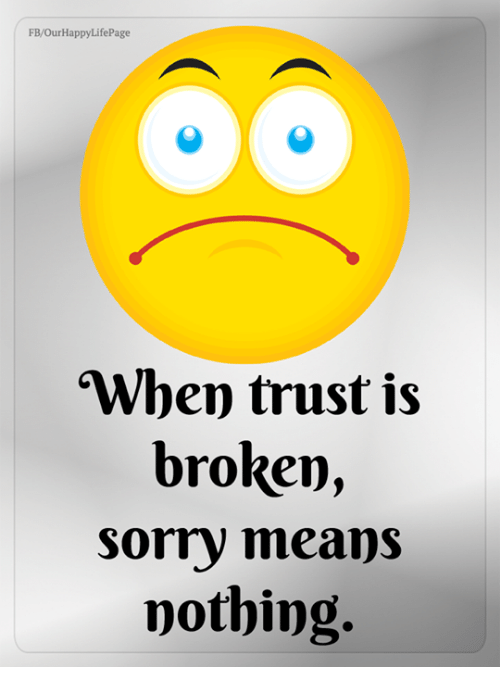When Trust Is Broken Sorry Means Nothing Quotes: 25+ Best Memes About Sorry Means Nothing