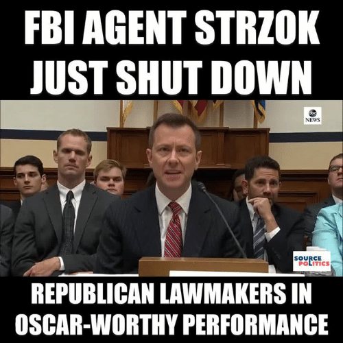 Fbi, News, and Politics: FBI AGENT STRZOK  JUST SHUT DOWN  NEWS  SOURCE  POLITICS  REPUBLICAN LAWMAKERS IN  OSCAR-WORTHY PERFORMANCE