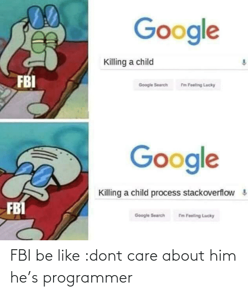 FBI: FBI be like :dont care about him he's programmer