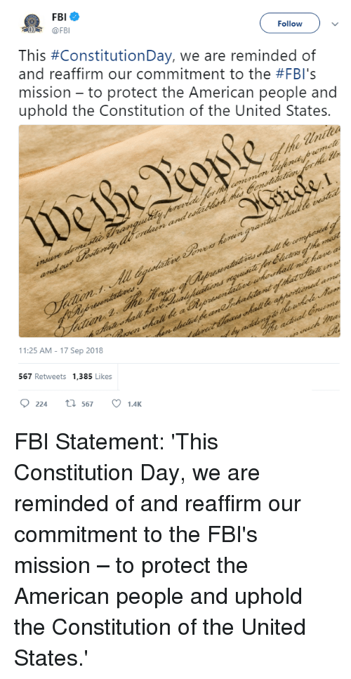 constitution day: @FBI  Followv  This #ConstitutionDay, we are reminded of  and reaffirm our commitment to the #FBI's  mission - to protect the American people and  uphold the Constitution of the United States.  eittons 2  11:25 AM-17 Sep 2018  567 Retweets 1,385 Likes  224 t 567 1.4K