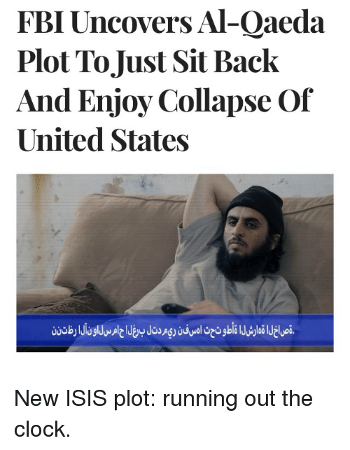 Clock, Fbi, and Politics: FBI Uncovers Al-Qaeda  Plot To Just Sit Back  And Enjoy Collapse Of  United States New ISIS plot: running out the clock.