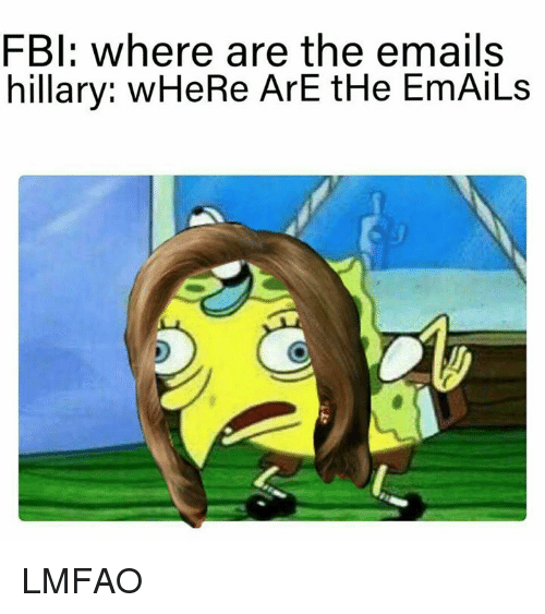 Fbi, Dank Memes, and Lmfao: FBI: where are the emails  hillary: wHeRe ArE tHe EmAiLs LMFAO