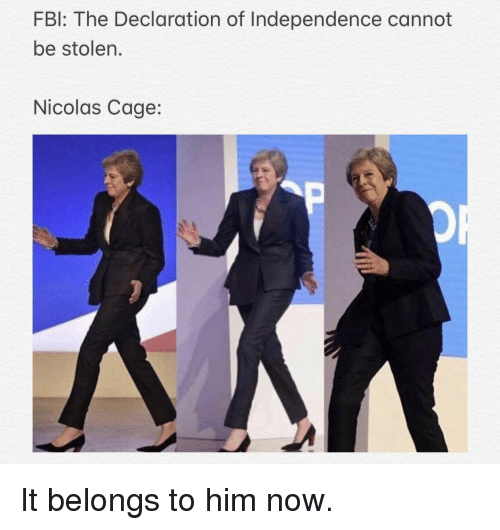 Nicolas Cage: FBl: The Declaration of Independence cannot  be stolen.  Nicolas Cage: It belongs to him now.