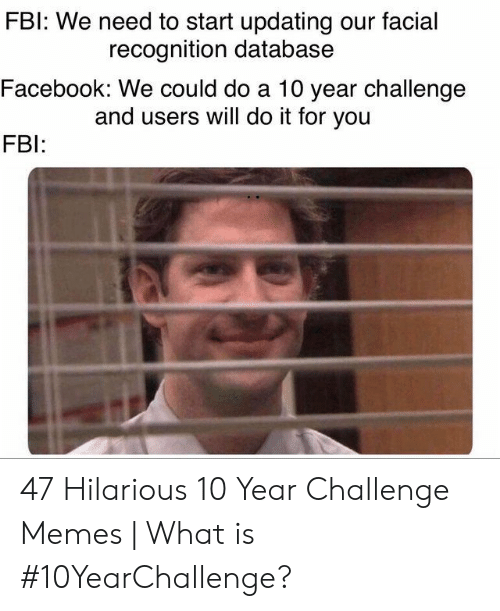 Fbl: FBl: We need to start updating our facial  Facebook: We could do a 10 year challenge  FB  recognition database  and users will do it for you 47 Hilarious 10 Year Challenge Memes   What is #10YearChallenge?