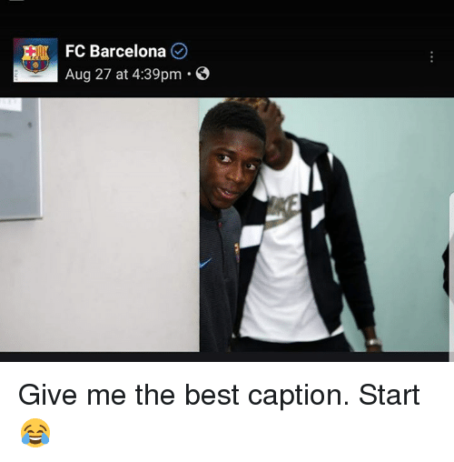 Barcelona, Memes, and FC Barcelona: FC Barcelona  Aug 27 at 4:39pm .C Give me the best caption. Start 😂