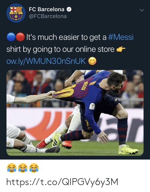 FC Barcelona: FC Barcelona  @FCBarcelona  FC B  It's much easier to get a #Messi  shirt by going to our online store+  ow.ly/WMUN30nSnUK 😂😂😂 https://t.co/QIPGVy6y3M