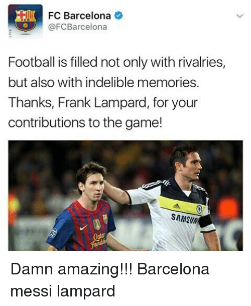 indelible: FC Barcelona  @FCBarcelona  Football is filled not only with rivalries,  but also with indelible memories.  Thanks, Frank Lampard, for your  contributions to the game!  SAMS(IN Damn amazing!!! Barcelona messi lampard