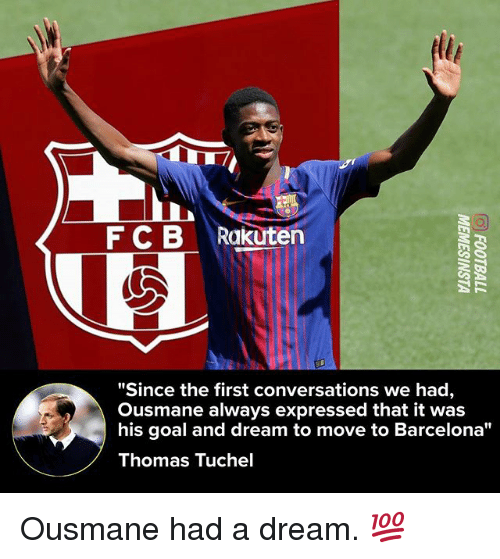 "A Dream, Barcelona, and Memes: FCB Rakuten  ""Since the first conversations we had,  Ousmane always expressed that it was  his goal and dream to move to Barcelona""  Thomas Tuchel Ousmane had a dream. 💯"