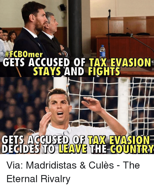 tax evasion: FCBOmer  GETS ACCUSED OF TAX EVASION.  STAYS AND FIGHTS  GETS ACCUSED OF TANK EVASION  DECIDES TO LEAWE THE COUNTRY Via: Madridistas & Culès - The Eternal  Rivalry