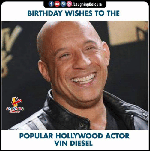 Vin Diesel: fD LaughingColours  BIRTHDAY WISHES TO THE  V  LAUGHING  POPULAR HOLLYWOOD ACTOR  VIN DIESEL