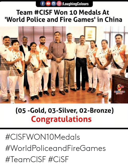 bronze: fDC  /LaughingColours  Team #CISF Won 10 Medals At  'World Police and Fire Games' in China  LAUGHING  (05-Gold, 03-Silver, 02-Bronze)  Congratulations #CISFWON10Medals #WorldPoliceandFireGames #TeamCISF #CiSF