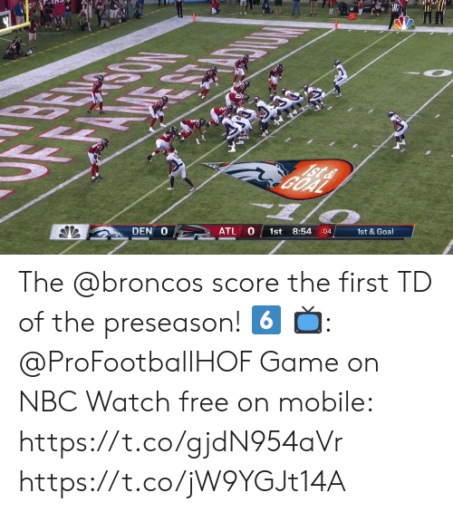 game on: FE  1St&  DEN O  ATL O  1st  8:54  :04  1st & Goal The @broncos score the first TD of the preseason! 6️⃣  📺: @ProFootballHOF Game on NBC Watch free on mobile: https://t.co/gjdN954aVr https://t.co/jW9YGJt14A
