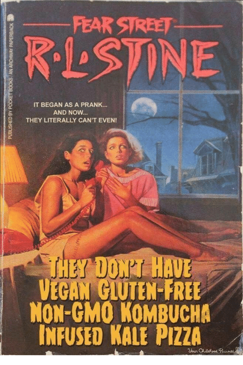 Literally Cant Even: FEAR STREET  ㎑STINE  IT BEGAN AS A PRANK...  AND NOW...  THEY LITERALLY CAN'T EVEN  VEGAN GLUTEN-FREE  NON-GMO KOMBUCHA  INFUSED KALE PIZZA