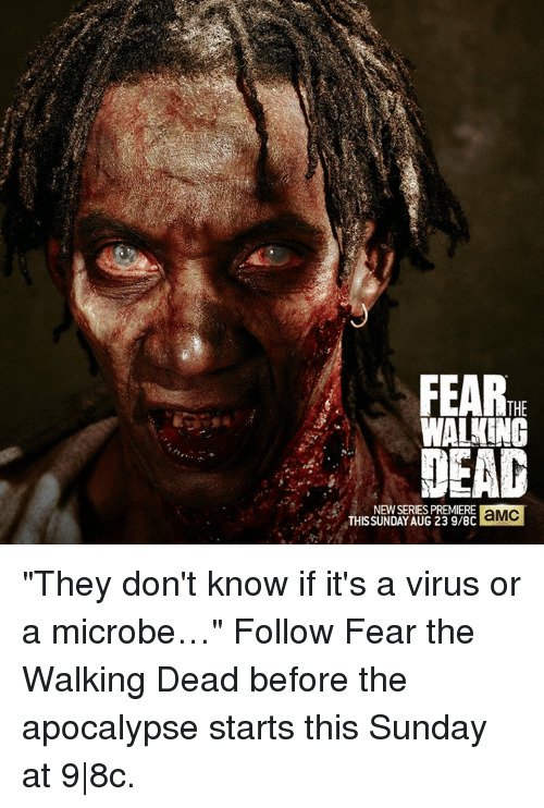 """Fear The Walking Dead: FEAR  THE  WALKING  LEAG  NEWSERIES PREMIERE  aMC  THIS SUNDAY AUG 23 9/8C """"They don't know if it's a virus or a microbe…""""   Follow Fear the Walking Dead before the apocalypse starts this Sunday at 9