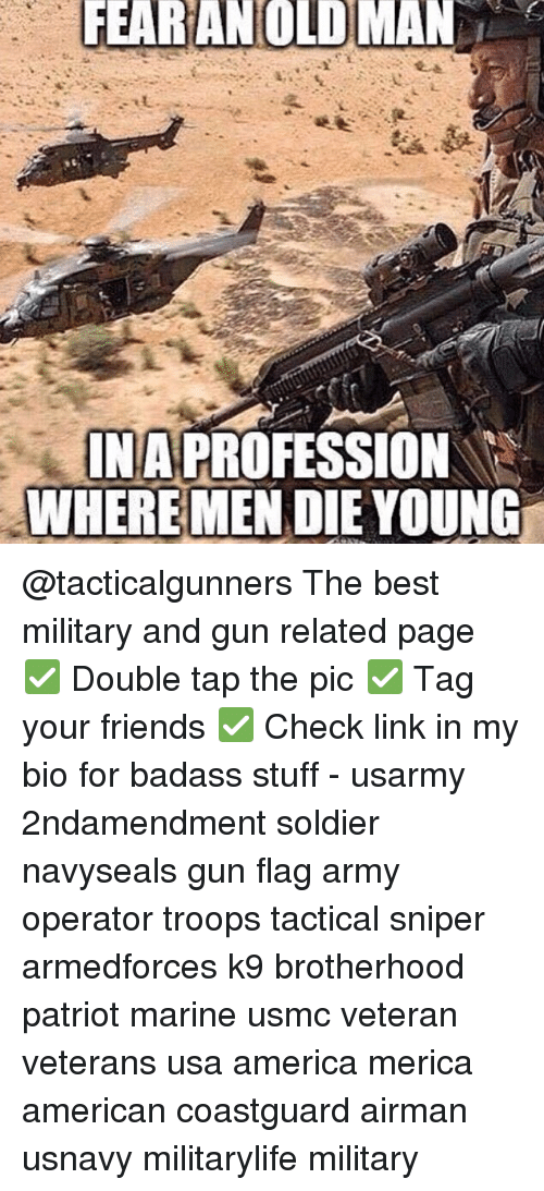 dying young: FEARANOLD MAN  INA  WHERE MEN DIE YOUNG  PROFESSION @tacticalgunners The best military and gun related page ✅ Double tap the pic ✅ Tag your friends ✅ Check link in my bio for badass stuff - usarmy 2ndamendment soldier navyseals gun flag army operator troops tactical sniper armedforces k9 brotherhood patriot marine usmc veteran veterans usa america merica american coastguard airman usnavy militarylife military
