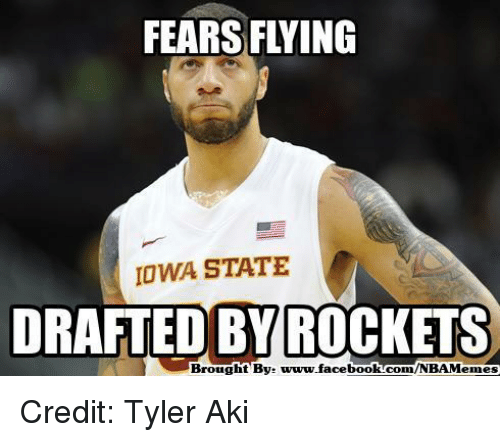 iowa state: FEARS FLYING  IOWA STATE  DRAFTED BY ROCKETS  Brought By: www.facebook.com/NBAMemes Credit: Tyler Aki