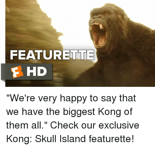 """Memes, Happy, and Skull: FEATURE TTE  E HD """"We're very happy to say that we have the biggest Kong of them all.""""  Check our exclusive Kong: Skull Island featurette!"""