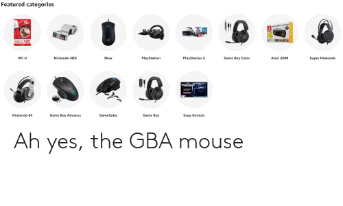 game boy color: Featured categories  AT FLASHBAOX PORTABLE  $20  PlayStation  Nintendo NES  Xbox  PlayStation 2  Game Boy Color  Wii U  Atari 2600  Super Nintendo  GENESIS  Game Boy  Nintendo 64  Game Boy Advance  GameCube  Sega Genesis Ah yes, the GBA mouse