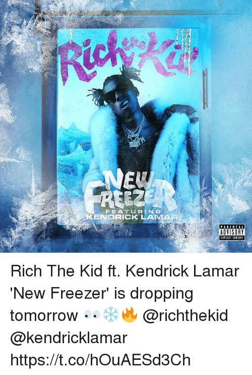 Kendrick Lamar, Memes, and Tomorrow: FEATURING  ENDRICK LAMA  ADVISORY  LICIT CINTEIT Rich The Kid ft. Kendrick Lamar 'New Freezer' is dropping tomorrow 👀❄️🔥 @richthekid @kendricklamar https://t.co/hOuAESd3Ch