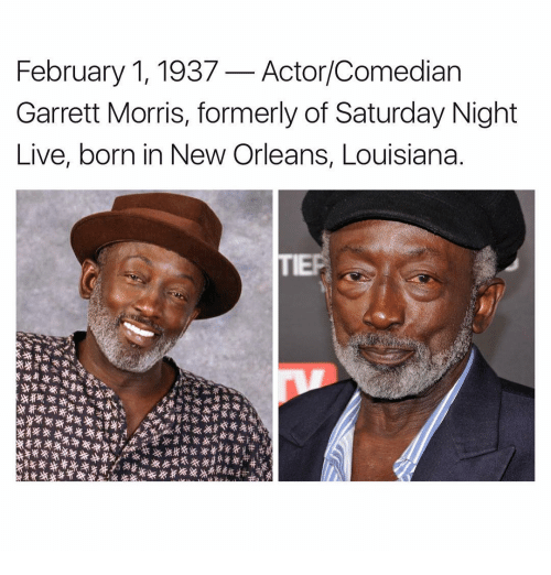 Saturday Night Live: February 1, 1937 Actor/Comedian  Garrett Morris, formerly of Saturday Night  Live, born in New Orleans, Louisiana