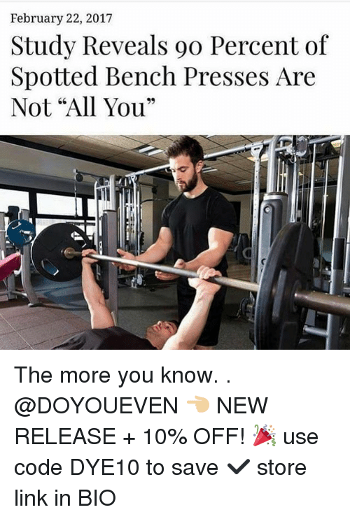 """Gym, The More You Know, and Link: February 22, 2017  Study Reveals 9o Percent of  Spotted Bench Presses Are  Not """"All You"""" The more you know. . @DOYOUEVEN 👈🏼 NEW RELEASE + 10% OFF! 🎉 use code DYE10 to save ✔️ store link in BIO"""