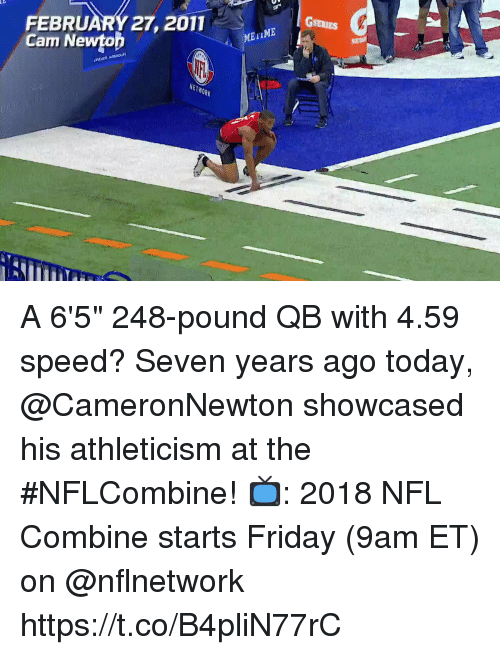 """Friday, Memes, and Nfl: FEBRUARY 27, 2011  Cam Newtop  METIME  NETWORK A 6'5"""" 248-pound QB with 4.59 speed?  Seven years ago today, @CameronNewton showcased his athleticism at the #NFLCombine!  📺: 2018 NFL Combine starts Friday (9am ET) on @nflnetwork https://t.co/B4pliN77rC"""