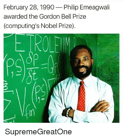 Memes, Nobel Prize, and 🤖: February 28, 1990 Philip Emeagwali  awarded the Gordon Bell Prize  (computing's Nobel Prize). SupremeGreatOne