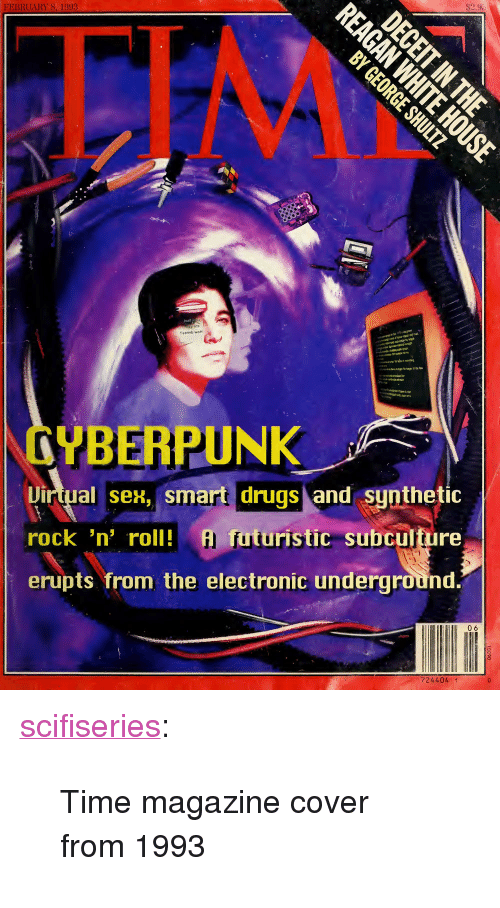 """time magazine: FEBRUARY 8, 1993  CYBERPUNK  Dirtual sex, smart drugs and sunthetic  rock 'n' roll!  erupts from the electronic underground  ro A futuristic subculture  Il 06  724404 <p><a href=""""http://scifiseries.tumblr.com/post/161900211639/time-magazine-cover-from-1993"""" class=""""tumblr_blog"""">scifiseries</a>:</p>  <blockquote><p>Time magazine cover from 1993</p></blockquote>"""