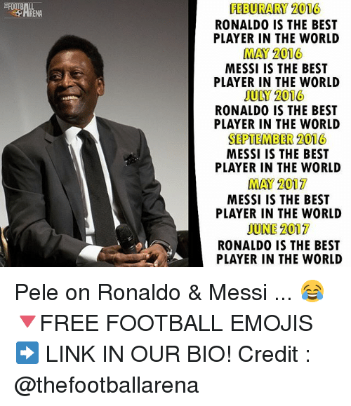 Football, Memes, and Best: FEBURARY 2016  RONALDO IS THE BEST  PLAYER IN THE WORLD  MAY 2016  MESSI IS THE BEST  PLAYER IN THE WORLD  SULY 2016  RONALDO IS THE BEST  PLAYER IN THE WORLD  SEPTEMBER 2016  MESSI IS THE BEST  PLAYER IN THE WORLD  2017  MAY MESSI IS THE BEST  PLAYER IN THE WORLD  JUNE 2017  RONALDO IS THE BEST  PLAYER IN THE WORLD Pele on Ronaldo & Messi ... 😂 🔻FREE FOOTBALL EMOJIS ➡️ LINK IN OUR BIO! Credit : @thefootballarena