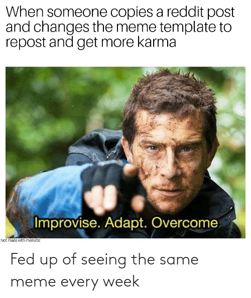 fed up: Fed up of seeing the same meme every week