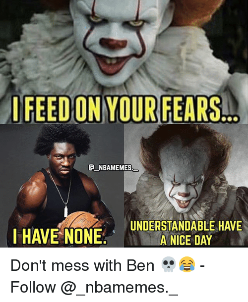 Memes, Nice, and 🤖: FEED ON YOUR FEARS  ENBAMEMES  UNDERSTANDABLE HAVE  A NICE DAY Don't mess with Ben 💀😂 - Follow @_nbamemes._