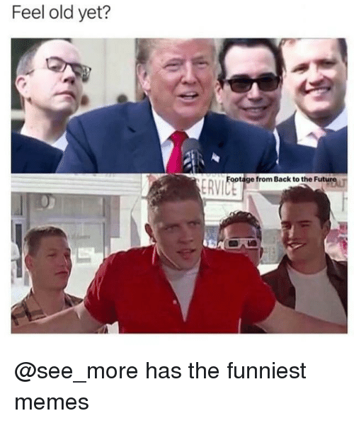 Back to the Future: Feel old yet?  ootage from Back to the Future T @see_more has the funniest memes