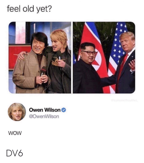 owen: feel old yet?  Owen Wilson  @owenWilson  WoW DV6