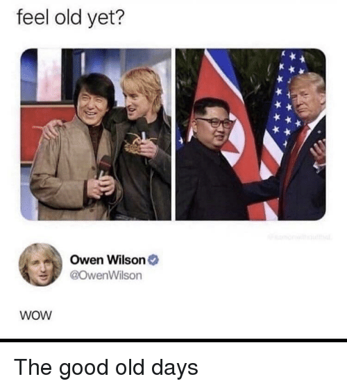 Feel Old Yet: feel old yet?  Owen Wilson  @owenWilson  wOW The good old days