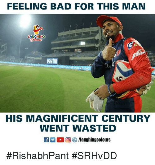 Bad, Magnificent, and Indianpeoplefacebook: FEELING BAD FOR THIS MAN  LAUGHING  otens  paytm  HIS MAGNIFICENT CENTURY  WENT WASTED  R E 回參/laughingcolours #RishabhPant #SRHvDD