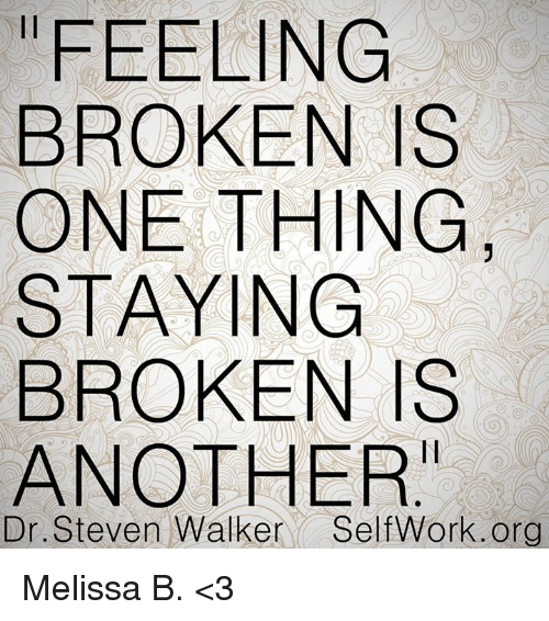 feeling broken is one thing staying broken is another dr 7484888 feeling broken is one thing staying broken is another dr steven