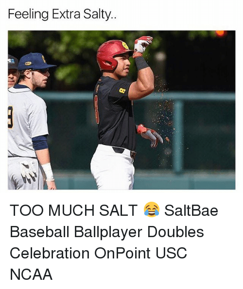 Memes, Too Much, and Ncaa: Feeling Extra Salty.. TOO MUCH SALT 😂 SaltBae Baseball Ballplayer Doubles Celebration OnPoint USC NCAA