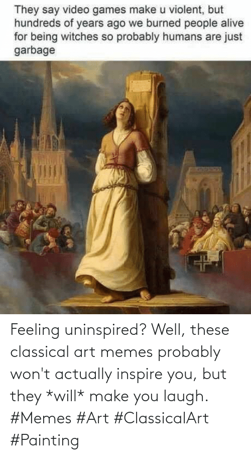 inspire: Feeling uninspired? Well, these classical art memes probably won't actually inspire you, but they *will* make you laugh. #Memes #Art #ClassicalArt #Painting