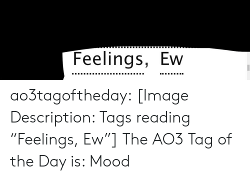"Ew: Feelings, Ew ao3tagoftheday:  [Image Description: Tags reading ""Feelings, Ew""]  The AO3 Tag of the Day is: Mood"