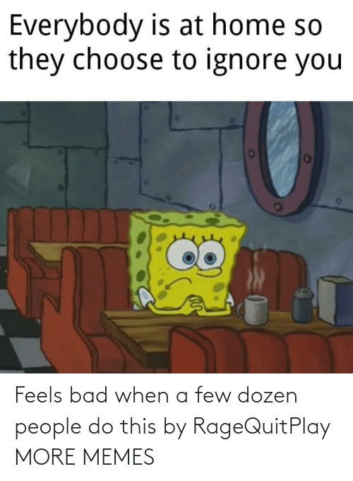 feels: Feels bad when a few dozen people do this by RageQuitPlay MORE MEMES