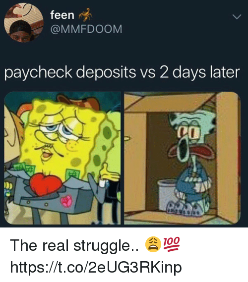 Struggle, The Real, and Paycheck: feen  @MMFDOOM  paycheck deposits vs 2 days later The real struggle.. 😩💯 https://t.co/2eUG3RKinp